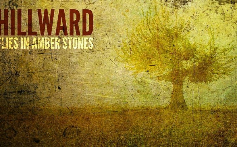 Review – Hillward – Flies In Amber Stones – by Stephen Bowden