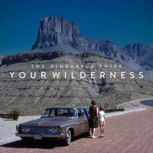 Pineapple Thief -Your Wilderness