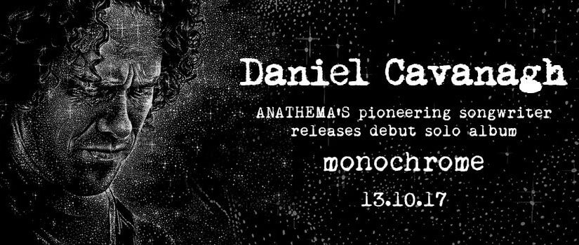 ANATHEMA'S PIONEERING SONGWRITER DANIEL CAVANAGH RELEASES DEBUT SOLO ALBUM –  MONOCHROME DUE FOR RELEASE ON 13TH OCTOBER THROUGH KSCOPE